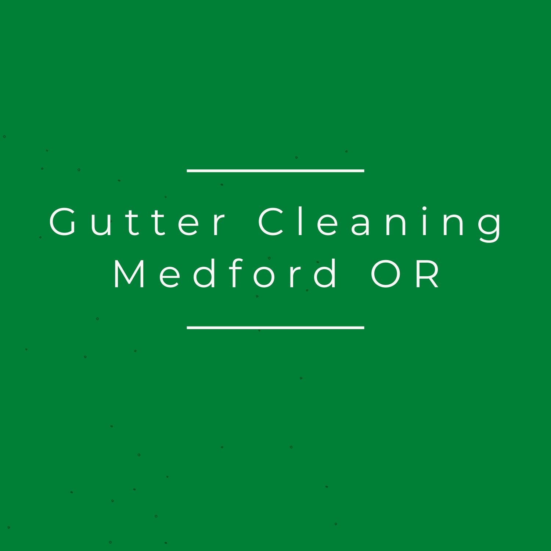 Gutter Cleaning Medford OR